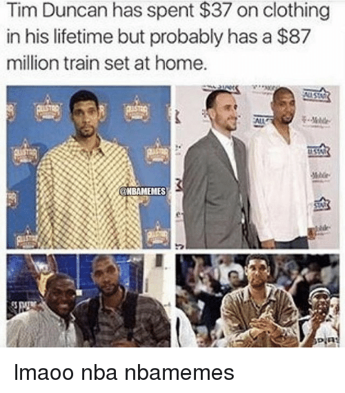 Basketball, Nba, and Sports: Tim Duncan has spent $37 on clothing  in his lifetime but probably has a $87  million train set at home.  @NBAMEMESS lmaoo nba nbamemes