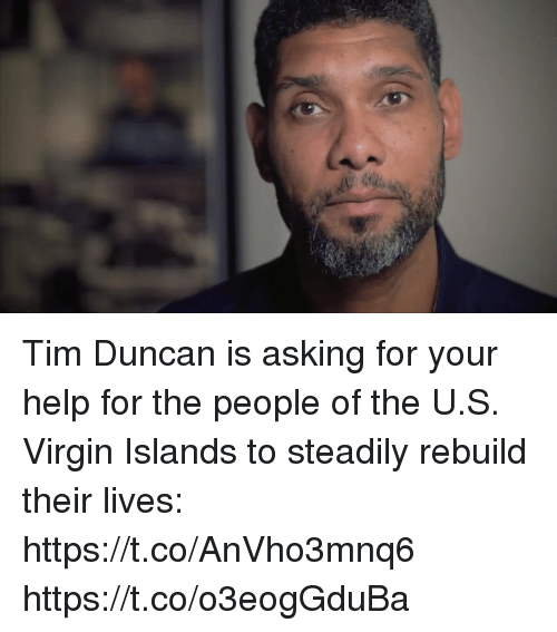 Memes, Tim Duncan, and Virgin: Tim Duncan is asking for your help for the people of the U.S. Virgin Islands to steadily rebuild their lives: https://t.co/AnVho3mnq6 https://t.co/o3eogGduBa