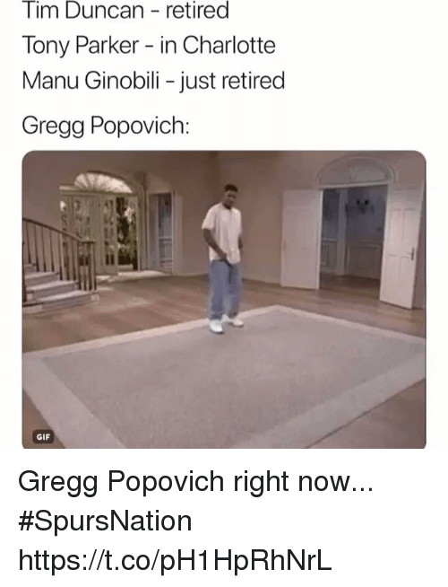 Gif, Manu Ginobili, and Tim Duncan: Tim Duncan retired  Tony Parker - in Charlotte  Manu Ginobili - just retired  Gregg Popovich:  GIF Gregg Popovich right now...  #SpursNation https://t.co/pH1HpRhNrL