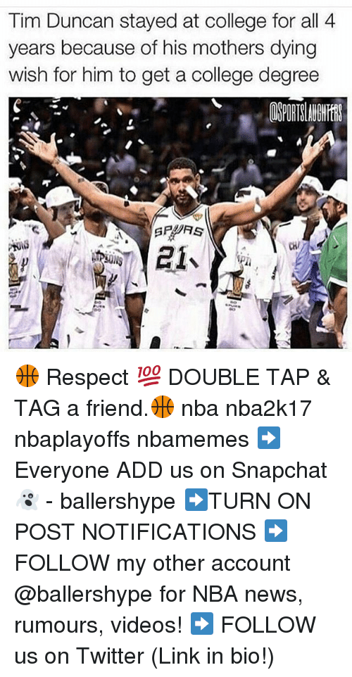 College, Nba, and News: Tim Duncan stayed at college for all 4  years because of his mothers dying  wish for him to get a college degree 🏀 Respect 💯 DOUBLE TAP & TAG a friend.🏀 nba nba2k17 nbaplayoffs nbamemes ➡Everyone ADD us on Snapchat 👻 - ballershype ➡TURN ON POST NOTIFICATIONS ➡ FOLLOW my other account @ballershype for NBA news, rumours, videos! ➡ FOLLOW us on Twitter (Link in bio!)