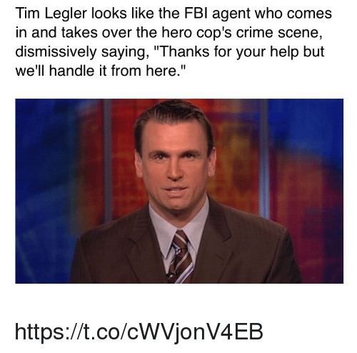 """Crime, Sports, and Help: Tim Legler looks like the FBl agent who comes  in and takes over the hero cop's crime scene  dismissively saying, """"Thanks for your help but  we'll handle it from here."""" https://t.co/cWVjonV4EB"""