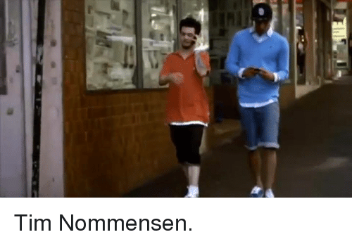 Dank Memes and Tims: Tim Nommensen.