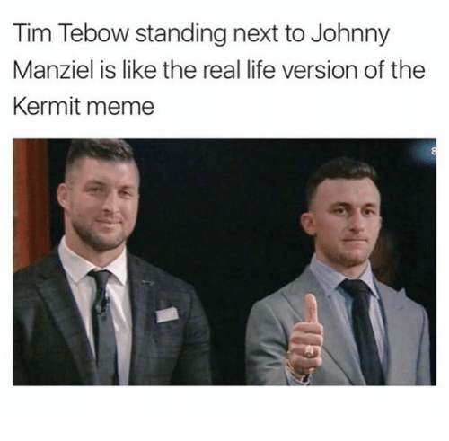 Johnny Manziel, Life, and Meme: Tim Tebow standing next to Johnny  Manziel is like the real life version of the  Kermit meme