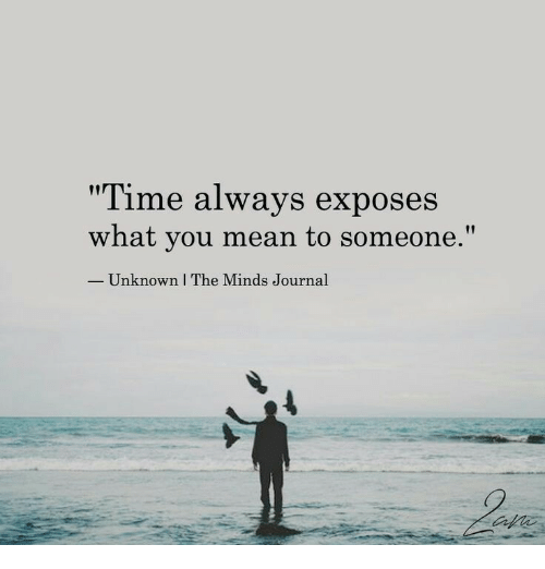 "Mean, Time, and Journal: Time always exposes  what you mean to someone.""  Unknown I The Minds Journal"