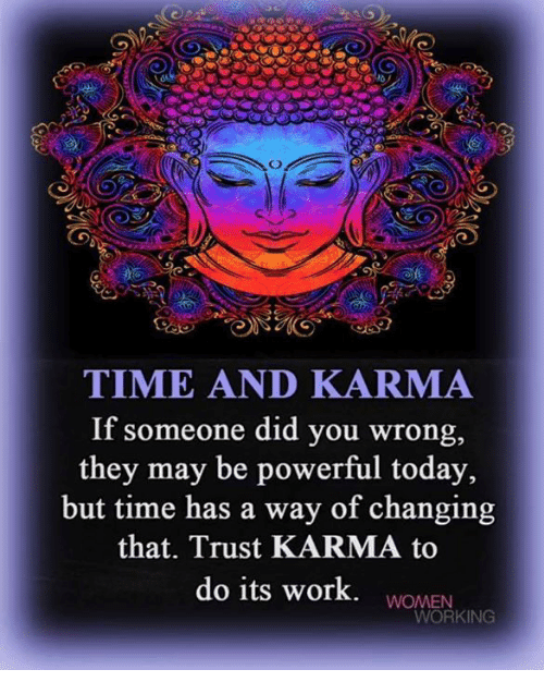 Time And Karma If Someone Did You Wrong They May Be Powerful Today