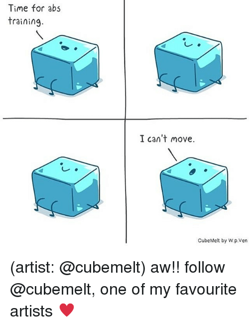 Memes, Time, and Artist: Time for abs  training.  I can't move.  CubeMelt by W.p.Ven (artist: @cubemelt) aw!! follow @cubemelt, one of my favourite artists ♥️