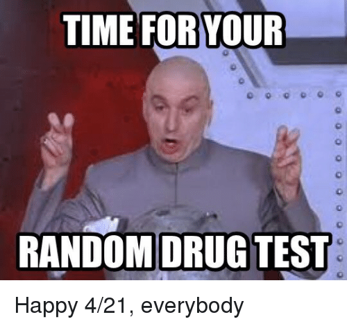 time-for-your-random-drug-test-happy-4-2