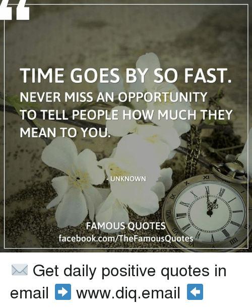 Time Goes By So Fast Never Miss An Opportunity To Tell People How