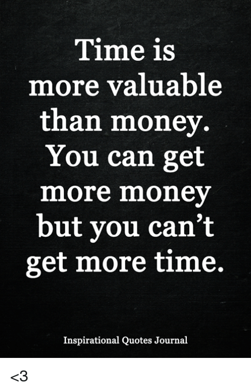 Time Is More Valuable Than Money You Can Get More Money But You Can Amazing Get Money Quotes