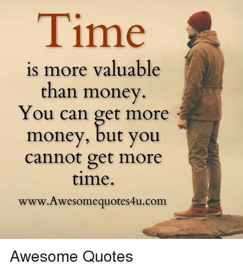 Get Money Quotes: Time Is More Valuable Than Money You Can Get More Money