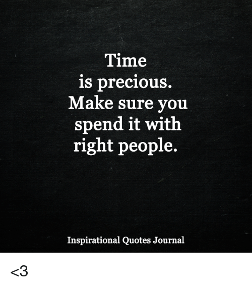 Time Is Precious Make Sure You Spend It With Right People