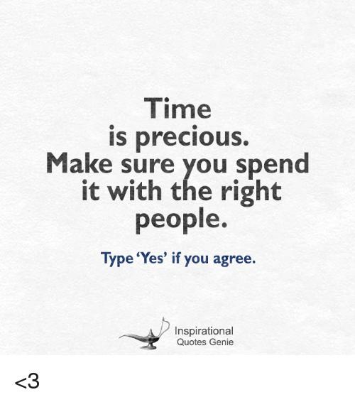 Time Is Precious Make Sure You Spend It With The Right People Type