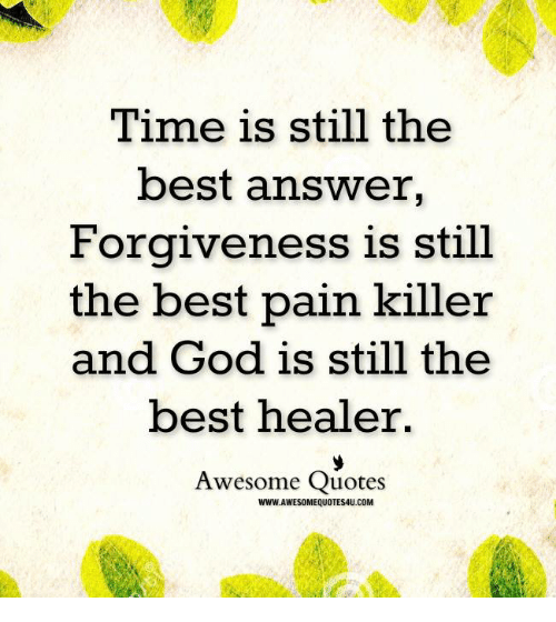 Time Is Still The Best Answer Forgiveness Is Still The Best Pain