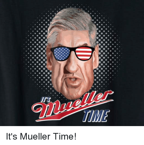 c8f57ca02 Funny, Time, and Its: TIME It's Mueller Time!