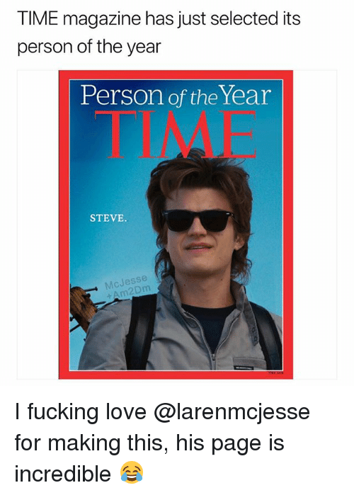 Fucking, Love, and Time: TIME magazine has just selected its  person of the year  Person of the Year  STEVE  McJesse I fucking love @larenmcjesse for making this, his page is incredible 😂