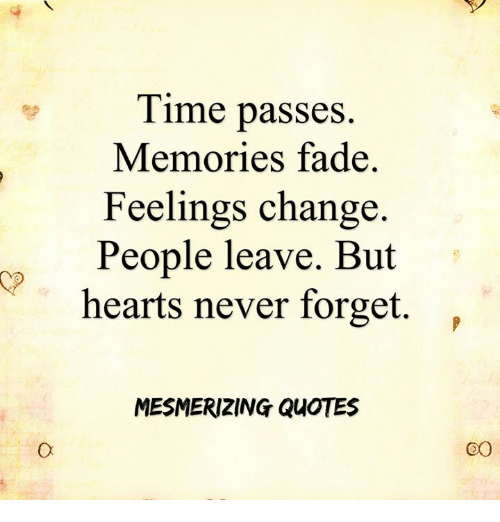 Time Passes Memories Fade Feelings Change People Leave But Hearts