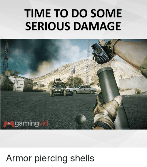 TIME TO DO SOME SERIOUS DAMAGE Gaming Armor Piercing Shells