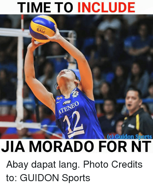 Sports, Time, and Volleyball: TIME TO INCLUDE  (c) Guidon Sports  JIA MORADO FOR NT Abay dapat lang.  Photo Credits to: GUIDON Sports