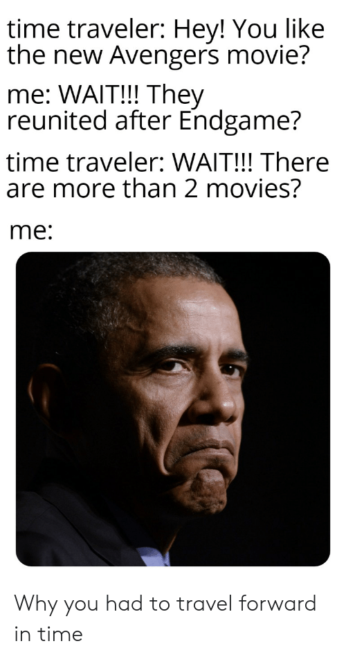 Time Traveler Hey! You Like the New Avengers Movie? Me WAIT