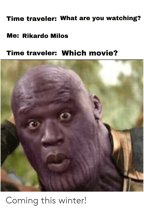 Time Traveler What Are You Watching? Me Rikardo Milos Time