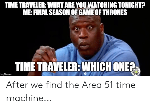 TIME TRAVELER WHAT ARE YOU WATCHING TONIGHT? ME FINAL SEASON