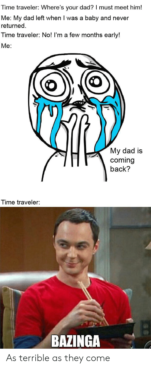 Time Traveler Where's Your Dad? I Must Meet Him! Me My Dad