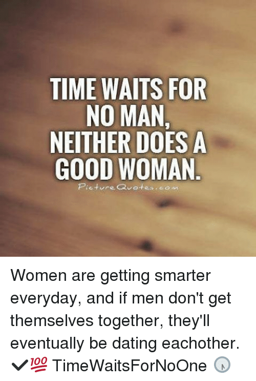 Time Waits For No Man Neither Does A Good Woman Picture Quotes Women