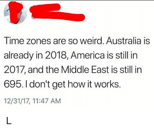 Time Zones Are So Weird Australia Is Already in 2018 America Is ...