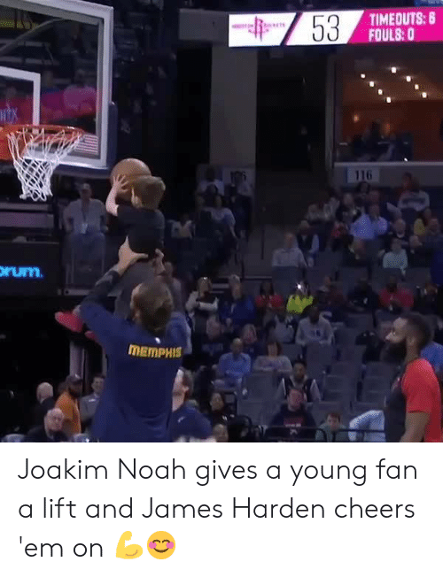 James Harden, Joakim Noah, and Memes: TIMEOUTS: 8  FOULS:0  116  rum  MEMPHIS Joakim Noah gives a young fan a lift and James Harden cheers 'em on 💪😊