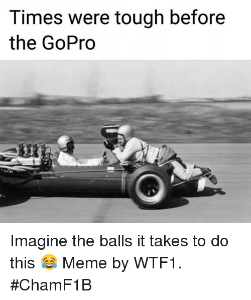 times were tough before the gopro imagine the balls it 13466521 times were tough before the gopro imagine the balls it takes to do