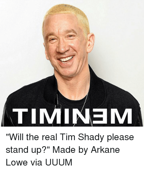timinem will the real tim shady please stand up made 21507710 timinem will the real tim shady please stand up? made by arkane