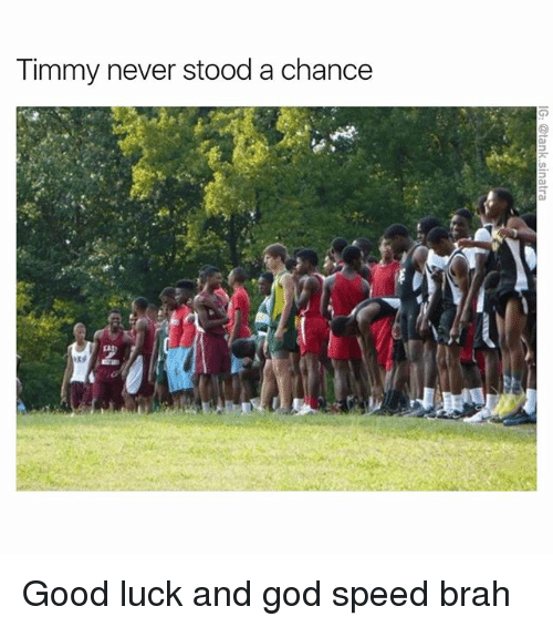 Funny, Tank, and Speed: Timmy never stood a chance  IG@tank.sinatra  et Good luck and god speed brah