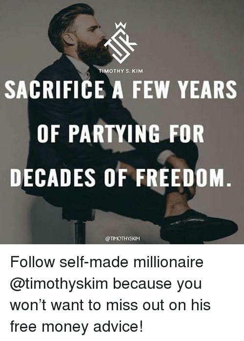 TIMOTHY S KIM SACRIFICE a FEW YEARS OF PARTYING FOR DECADES OF