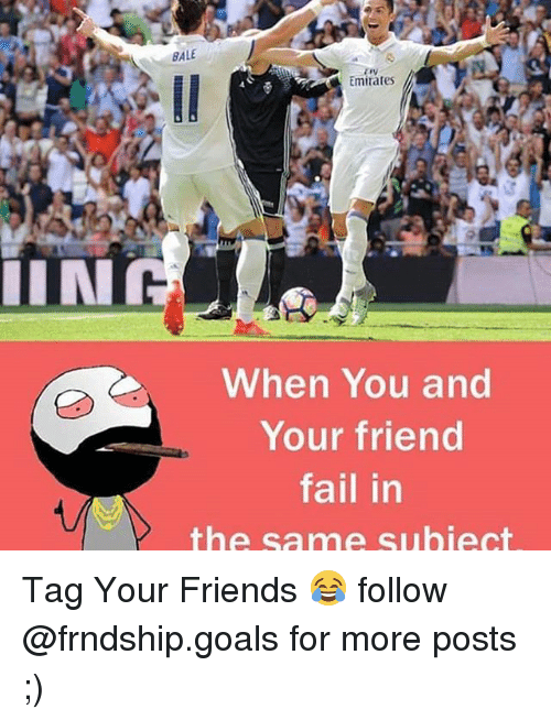 Memes, 🤖, and Tin: TIN  BALE  Emirates  When You and  Your friend  fail in  the same subject Tag Your Friends 😂 follow @frndship.goals for more posts ;)