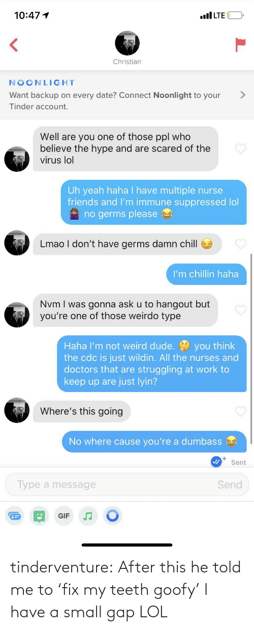 Lol, Tumblr, and Blog: tinderventure:  After this he told me to 'fix my teeth goofy' I have a small gap LOL