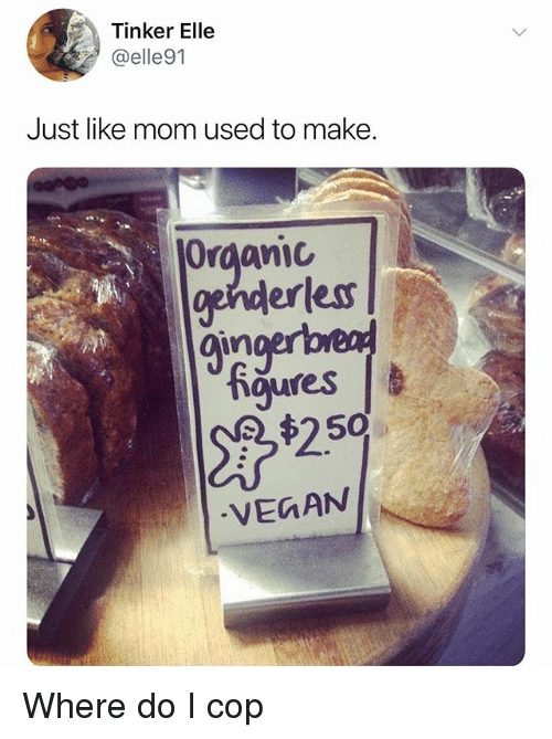 Vegan, Dank Memes, and Mom: Tinker Elle  @elle91  Just like mom used to make.  Organic  erless  gingerbe며  figures !  27#25  ufes  ,$250  VEGAN Where do I cop