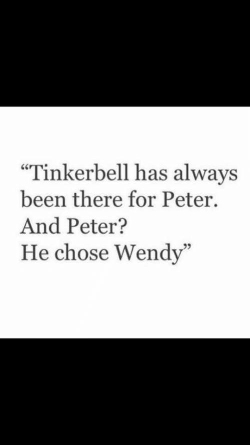 """Tinkerbell, Been, and For: """"Tinkerbell has always  been there for Peter  And Peter?  He chose Wendy'  95"""