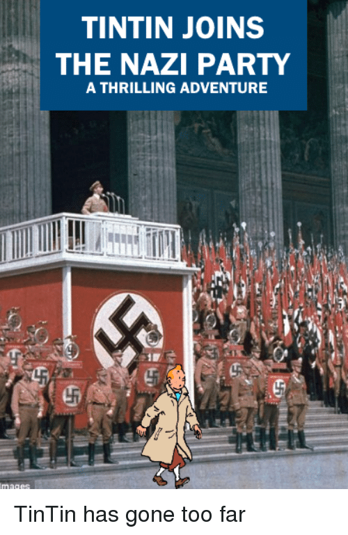 Party, Dank Memes, and Gone: TINTIN JOINS  THE NAZI PARTY  A THRILLING ADVENTURE