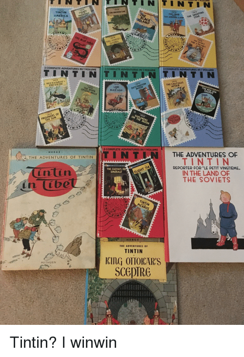 """America, Black, and Moon: TINTIN TINTINİTINTINİ  THE CRAB  THE GODOS CLAW HE S  THE BROKEN CAR  TINTI  AMERICA  THE  BLACK  CIGARS  ISLAND  2  ScEDIR  INT  INT  3 COMPLETE ADVENTURES IN 1 VOLUME  3 COMPLETE ADVENTURES IN 1 VOLUME  3 COMPLETE ADVENTURES IN 1 VOLUME  TIN TIN TIN TJNT.IN TIN  THE CALCULUS  AFFAIR  NATION  LAND  THE SEVEN  CRYSTAL B  BLACK GOLD  GE'S  OEXPLORERS  PRISO  THE MOON  ibe  3 COMPLETE ADVENTURES IN 1 VOLUME  THE ADVENTURES OF  HERGE  THE ADVENTURES OF TINTINITINT IN  TINTIN  REPORTER FOR """"LE PETIT VINGTIEME.  IN THE LAND OF  THE SOVIETS  TIA  THE CASTAFIO  EMERALD  únun  TINTIN  PICAROS  HERGE  THE ADVENTURES OF  TINTIN  EInG OTTOKAR'S  SCEDIRE  METHUEN"""