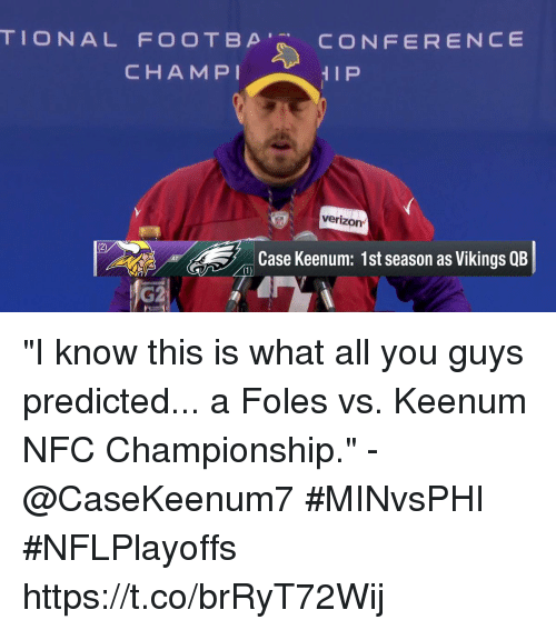 """Memes, Verizon, and Vikings: TIONAL FOOTBp'R. CONFERENCE  CHAMPI  verizon  2)  Case Keenum: 1st season as Vikings QB  1)  G2 """"I know this is what all you guys predicted... a Foles vs. Keenum NFC Championship."""" - @CaseKeenum7   #MINvsPHI #NFLPlayoffs https://t.co/brRyT72Wij"""