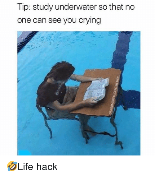 Crying, Memes, and 🤖: Tip: study underwater so that no  one can see you crying 🤣Life hack