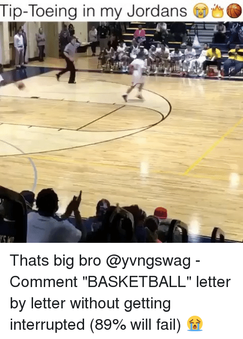 """Basketball, Fail, and Jordans: Tip-Toeing in my Jordans Thats big bro @yvngswag - Comment """"BASKETBALL"""" letter by letter without getting interrupted (89% will fail) 😭"""
