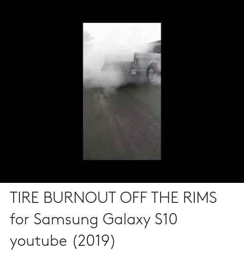 TIRE BURNOUT OFF THE RIMS for Samsung Galaxy S10 Youtube