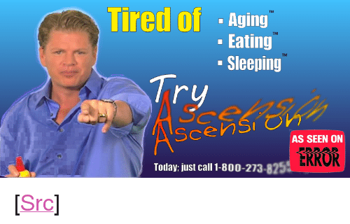 """Reddit, Today, and Sleeping: Tired of  TM  - Aging  Eating  Sleeping  TM  TM  Tr  Scens  AS SEEN ON  ERROR  Today: just call 1-800-273-825 <p>[<a href=""""https://www.reddit.com/r/surrealmemes/comments/840prm/infomercial_from_error/"""">Src</a>]</p>"""