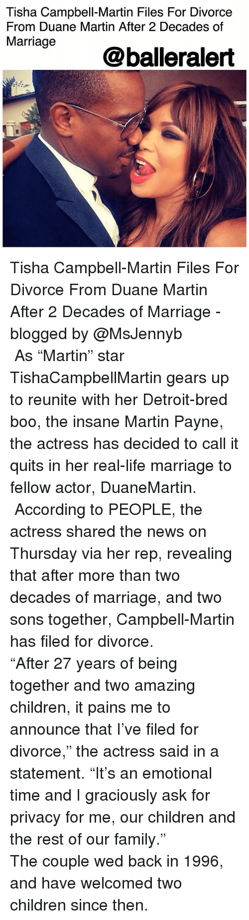 "Boo, Children, and Detroit: Tisha Campbell-Martin Files For Divorce  From Duane Martin After 2 Decades of  Marriage  @balleralert Tisha Campbell-Martin Files For Divorce From Duane Martin After 2 Decades of Marriage - blogged by @MsJennyb ⠀⠀⠀⠀⠀⠀⠀ ⠀⠀⠀⠀⠀⠀⠀ As ""Martin"" star TishaCampbellMartin gears up to reunite with her Detroit-bred boo, the insane Martin Payne, the actress has decided to call it quits in her real-life marriage to fellow actor, DuaneMartin. ⠀⠀⠀⠀⠀⠀⠀ ⠀⠀⠀⠀⠀⠀⠀ According to PEOPLE, the actress shared the news on Thursday via her rep, revealing that after more than two decades of marriage, and two sons together, Campbell-Martin has filed for divorce. ⠀⠀⠀⠀⠀⠀⠀ ⠀⠀⠀⠀⠀⠀⠀ ""After 27 years of being together and two amazing children, it pains me to announce that I've filed for divorce,"" the actress said in a statement. ""It's an emotional time and I graciously ask for privacy for me, our children and the rest of our family."" ⠀⠀⠀⠀⠀⠀⠀ ⠀⠀⠀⠀⠀⠀⠀ The couple wed back in 1996, and have welcomed two children since then."