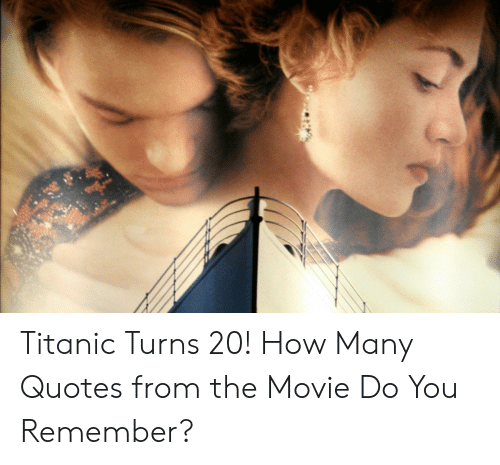 Titanic Turns 20! How Many Quotes From the Movie Do You ...