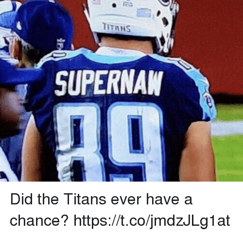 Football, Nfl, and Sports: TITANS  SUPERNAW Did the Titans ever have a chance? https://t.co/jmdzJLg1at