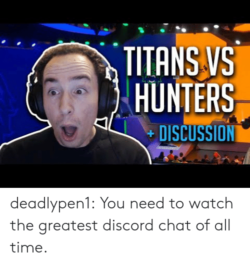 Tumblr, Blog, and Chat: TITANS VS  HUNTERS  DISCUSSION deadlypen1:  You need to watch the greatest discord chat of all time.