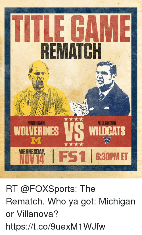 Memes, Game, and Michigan: TITLE GAME  REMATCH  MICHIGAN  VILLANOVA  WOLVERINES VS  WILDCATS  WEDNESDAY  6:30PM ET RT @FOXSports: The Rematch.  Who ya got: Michigan or Villanova? https://t.co/9uexM1WJfw