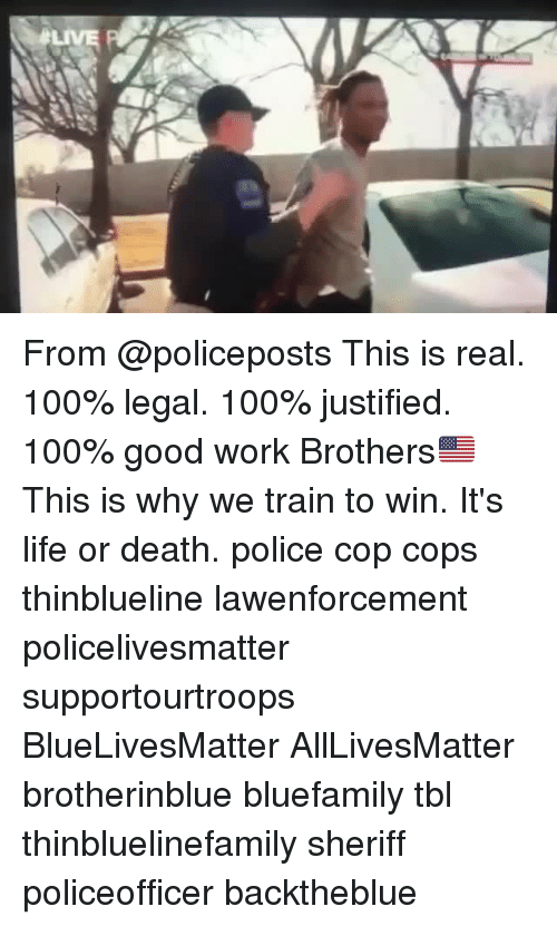 All Lives Matter, Anaconda, and Life: tLIVE From @policeposts This is real. 100% legal. 100% justified. 100% good work Brothers🇺🇸 This is why we train to win. It's life or death. police cop cops thinblueline lawenforcement policelivesmatter supportourtroops BlueLivesMatter AllLivesMatter brotherinblue bluefamily tbl thinbluelinefamily sheriff policeofficer backtheblue
